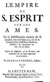 L'empire du S. Esprit sur les âmes: ou la justification antière [sic] de sa conduite dans les fidèles ...