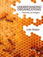 Understanding Organizations: Theories and Images