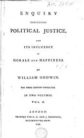Enquiry Concerning Political Justice, and Its Influence on Morals and Happiness: By William Godwin, Volume 2