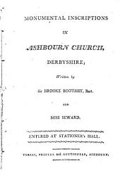 Monumental inscriptions in Ashbourn church, Derbyshire; written by sir B. Boothby and miss Seward [with tr. by E.F. Evans].