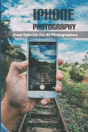 Iphone Photography- Great Tutorials For All Photographers