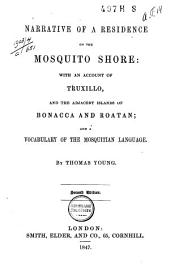 Narrative of a Residence on the Mosquito Shore: With an Account of Truxillo, and the Adjacent Islands of Bonacca and Roatan; and a Vocabulary of the Mosquitian Language