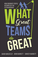 What Great Teams Do Great  How Ordinary People Accomplish the Extraordinary Book