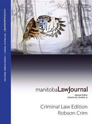 Manitoba Law Journal  Criminal Law Edition  Robson Crim  2019 Volume 42 4
