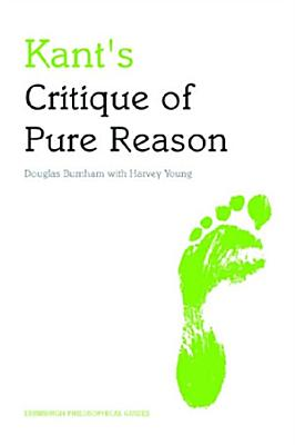 Kant s Critique of Pure Reason  An Edinburgh Philosophical Guide