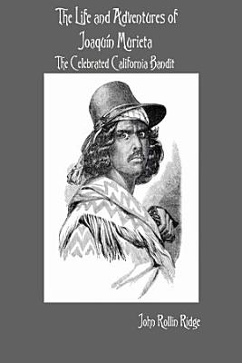 The Life and Adventures of Joaqu  n Murieta  The Celebrated California Bandit PDF