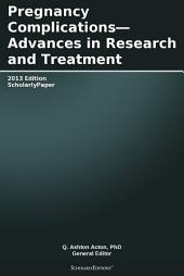 Pregnancy Complications—Advances in Research and Treatment: 2013 Edition: ScholarlyPaper