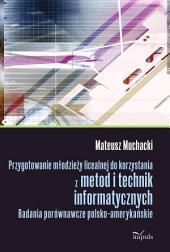 Przygotowanie młodzieży licealnej do korzystania z metod i technik informatycznych: Badania porównawcze polsko-amerykańskie