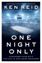 One Night Only: Conversations with the NHL's One-Game Wonders