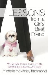 Lessons from a Girl's Best Friend: What My Dog Taught Me About Life, Love, and God
