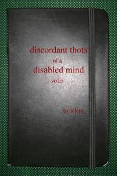 discordant thots of a disabled mind, vol.ii