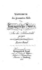 Wappenbuch Des Gesammten Adels Des Königreichs Baiern: Aus Der Adelsmatrikel Gezogen, Bände 1-2