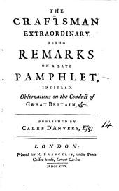 The Craftsman Extraordinary: Being Remarks on a Late Pamphlet, Intitled, Observations on the Conduct of Great Britain, &c. Published by Caleb D'Anvers, Esq;.