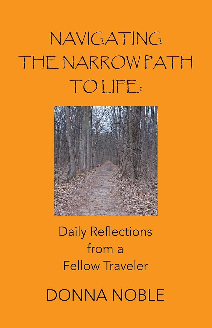 Navigating the Narrow Path to Life: Daily Reflections from a Fellow Traveler