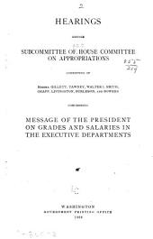 Hearings Before Subcommittee of House Committee on Appropriations, Consisting of Messrs. Gillett, Tawney, Walter I. Smith, Graff, Livingston, Burleson, and Bowers Concerning Message of the President on Grades and Salaries in the Executive Departments. March 8, 1908