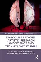 Dialogues Between Artistic Research and Science and Technology Studies PDF