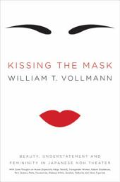 Kissing the Mask: Beauty, Understatement and Femininity in Japanese Noh Theater, with Some Thoughts on Muses (Especially Helga Testorf), Transgender Women, Kabuki Goddesses, Porn Queens, Poets, Housewives, Makeup Artists, Geishas, Valkyries and Venus Figurines