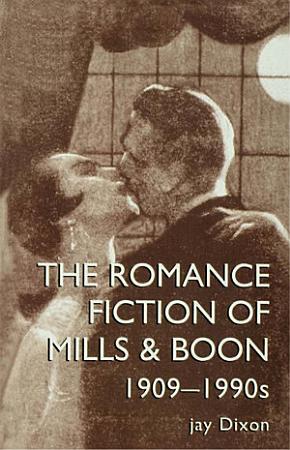 The Romantic Fiction Of Mills   Boon  1909 1995 PDF
