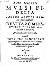 Mulsi Fidelia ... hoc est: Nova pro Sanctorum coelitum gloria et miraculis atque cultu adversus haereticorum mendacia et calumnias disputatio. - Moquntiae, Albinus 1612