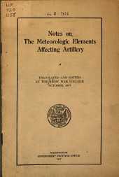 Notes on the Meteorologie Elements Affecting Artillery: Tr. and Ed. at the Army War College, October 1917