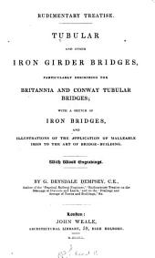 Tubular and Other Iron Girder Bridges, Particularly Describing the Britannia and Conway Tubular Bridges: With a Sketch of Iron Bridges and Illustrations of the Application of Malleable Iron to the Art of Bridge-building. With Wood Engravings