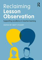 Reclaiming Lesson Observation: Supporting excellence in teacher learning