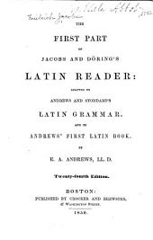 The First Part of Jacobs and Döring's Latin Reader: Adapted to Andrews and Stoddard's Latin Grammar, and to Andrews' First Latin Book, Part 1