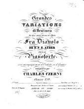 Grandes variations di bravura: sur 2 motifs favoris de l'opéra Fra Diavolo de D. F. E. Auber ; pour le pianoforte avec accompagnement d'orchestre ou de quatuor ; op. 232