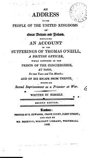 An address to the people of the united Kingdoms of Great Britain and Ireland, containing an account of the sufferings of Thomas O'Neill, ... while confined in the prison of the Conciergerie at Paris: Volume 6
