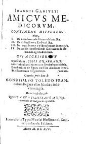 """""""Ioannis Ganiveti"""" Amicvs Medicorvm: Continens Differentias, I. De numero cœlestium orbium &c. II. De distinctione Zodiaci &c. III. De inquisitione Epidemiorum & mortis. IV. De modis conseruandi sanitatem & obuiandi agritudinibus. Cvi Accesservnt Opusculum, Coeli Enarrant ... Omnia primùm à Gondisalvo Toledo Francorum Reginæ Medico in lucem emissa. Nunc verò denuò Revisa Et Vtilissimis Annotatiunculis in margine locupletata"""