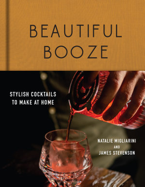 Beautiful Booze  Stylish Cocktails to Make at Home
