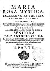 Maria rosa mystica: excellencias, poderes, e maravilhas do seu rosario : compendiadas em trinta sermoens asceticos ...
