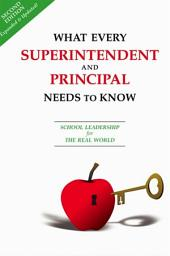 What Every Superintendent and Principal Needs to Know: School Leadership for the Real World