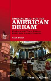 Working Hard for the American Dream: Workers and Their Unions, World War I to the Present