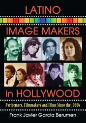 Latino Image Makers In Hollywood Book PDF