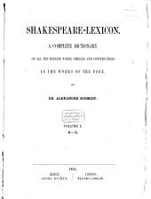Shakespeare-Lexicon: A Complete Dictionary of All the English Words, Phrases and Constructions in the Works of the Poet, Volume 1