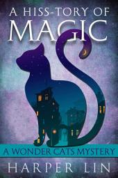 A Hiss-tory of Magic: A Wonder Cats Mystery Book 1