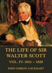 The Life of Sir Walter Scott, Vol. 4: 1816 - 1820