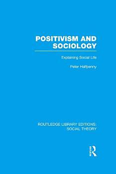 Positivism and Sociology  RLE Social Theory  PDF