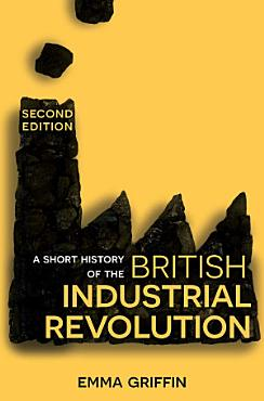 A SHORT HISTORY OF THE BRITISH INDUSTRIAL REVOLUTION PDF