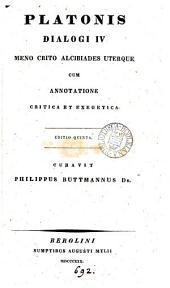 Platonis Dialogi IV.: Meno, Crito, Alcibiades uterque cum annotatione critica et exegetica