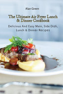 The Ultimate Air Fryer Lunch & Dinner Cookbook