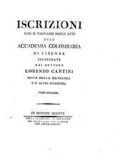 Iscrizioni che si trovano negli atti dell'Accademia colombaria di Firenze illustrate dal dottore Lorenzo Cantini ... Tomo primo [-secondo]: Volume 2