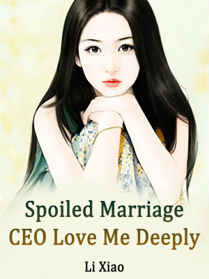 Spoiled Marriage  CEO  Love Me Deeply