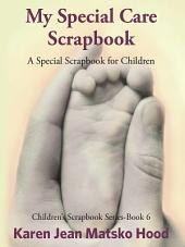 My Special Care Scrapbook: A Special Scrapbook for Children