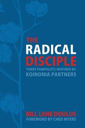 The Radical Disciple: Three Pamphlets Inspired by Koinonia Partners