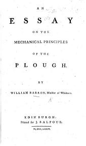 An Essay on the Mechanical Principles of the Plough. [With plates.]