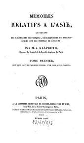 Mémoires relatifs à l'Asie: contenant des recherches historiques, géographiques et philologiques sur les peuples de l'orient, Volume1