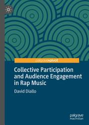 Collective Participation And Audience Engagement In Rap Music Book PDF