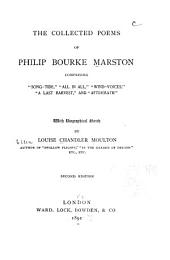 "The Collected Poems of Philip Bourke Marston: Comprising ""Song-tide,"" ""All in All,"" ""Wind-voices,"" ""A Last Harvest,"" and ""Aftermath"""